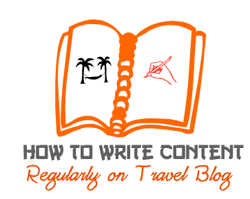 How to write content regularly on travel blog